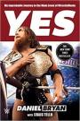 Review – Daniel Bryan/Craig Tello – YES: My Improbable Journey To The Main Event Of WrestleMania